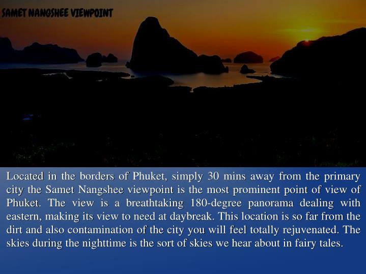 Located in the borders of Phuket, simply 30 mins away from the primary city the Samet Nangshee viewpoint is the most prominent point of view of Phuket. The view is a breathtaking 180-degree panorama dealing with eastern, making its view to need at daybreak. This location is so far from the dirt and also contamination of the city you will feel totally rejuvenated. The skies during the nighttime is the sort of skies we hear about in fairy tales.