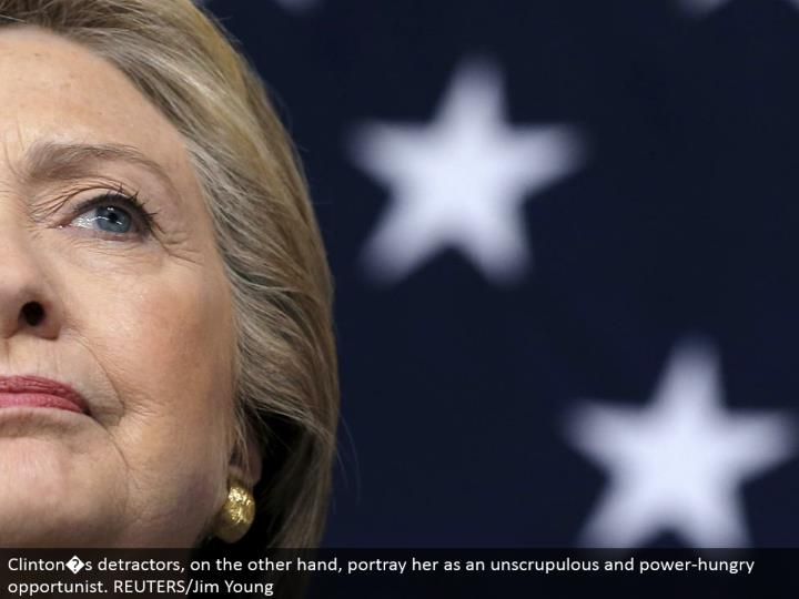 Clinton�s depreciators, then again, depict her as a deceitful and eager for power shark. REUTERS/Jim Young