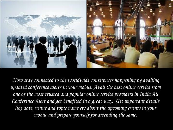 Now stay connected to the worldwide conferences happening by availing