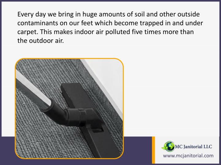 Every day we bring in huge amounts of soil and other outside contaminants on our feet which become t...