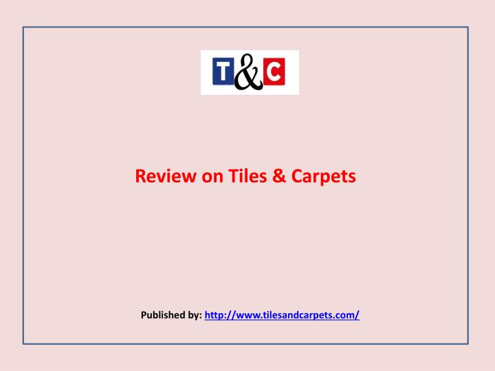 Review on tiles carpets published by http www tilesandcarpets com