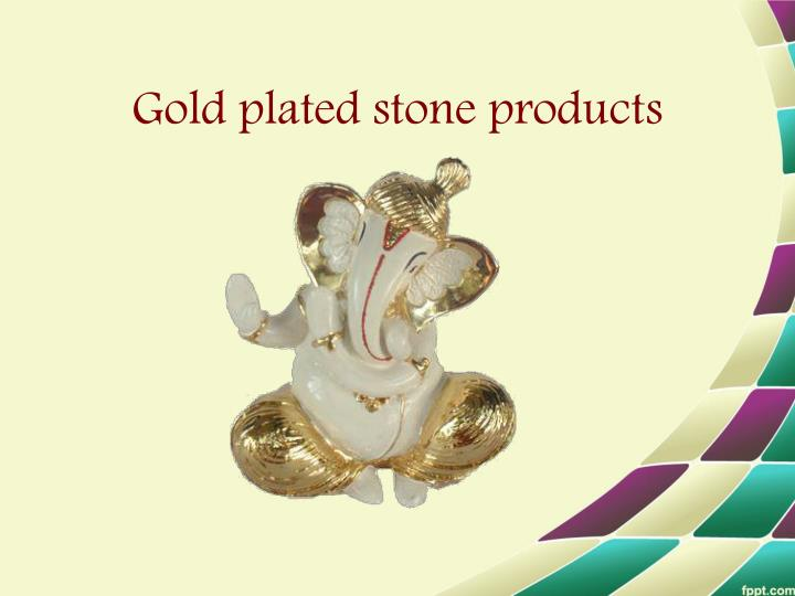 Gold plated stone products