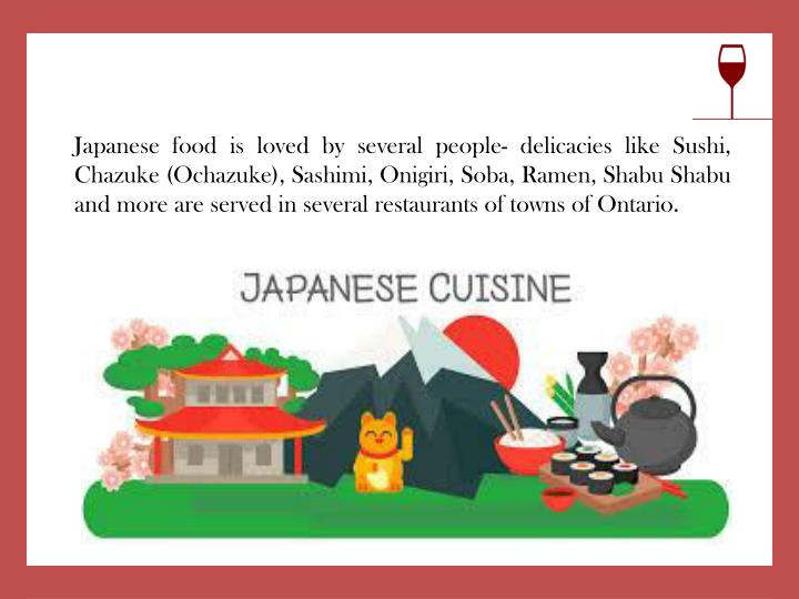 Japanese food is loved by several people- delicacies like Sushi, Chazuke (Ochazuke), Sashimi, Onigiri, Soba, Ramen, Shabu