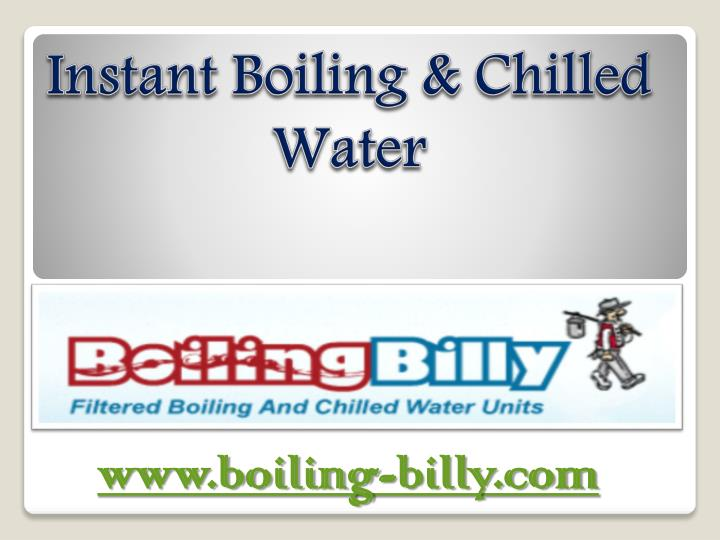 Instant boiling chilled water