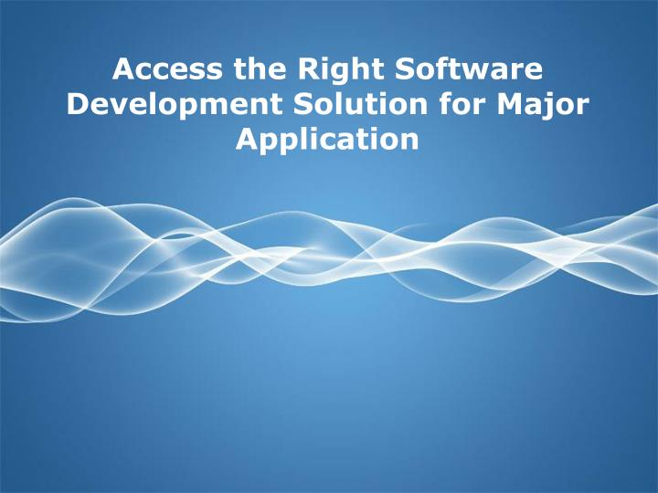Access the Right Software Development Solution for Major Application