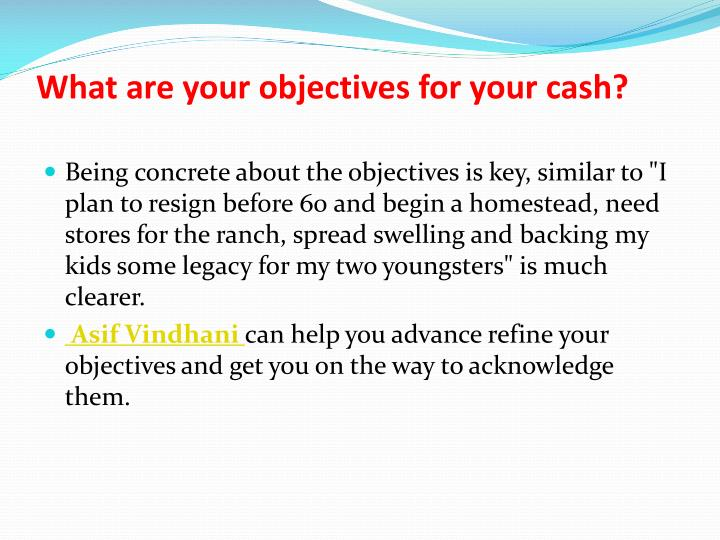 What are your objectives for your cash?