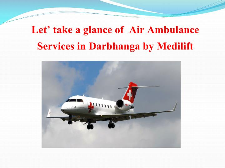 Let take a glance of air ambulance services in darbhanga by medilift
