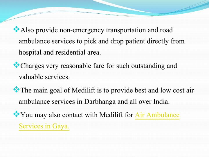 Also provide non-emergency transportation and road ambulance services to pick and drop patient directly from hospital and residential area.