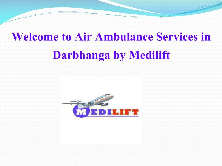 Welcome to air ambulance services in darbhanga by medilift