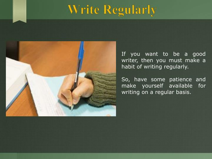 Write Regularly