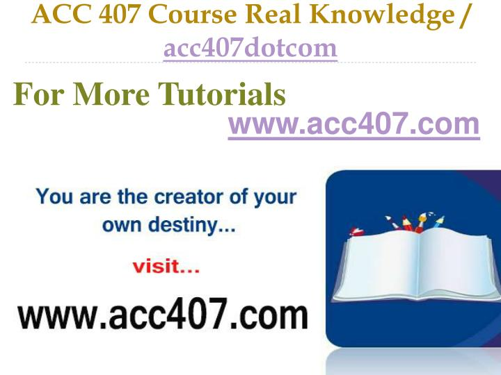 Acc 407 course real knowledge acc407dotcom