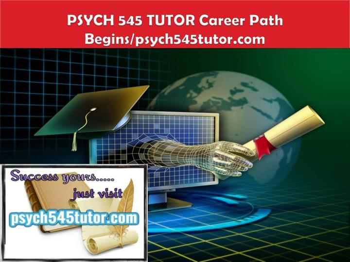 Psych 545 tutor career path begins psych545tutor com
