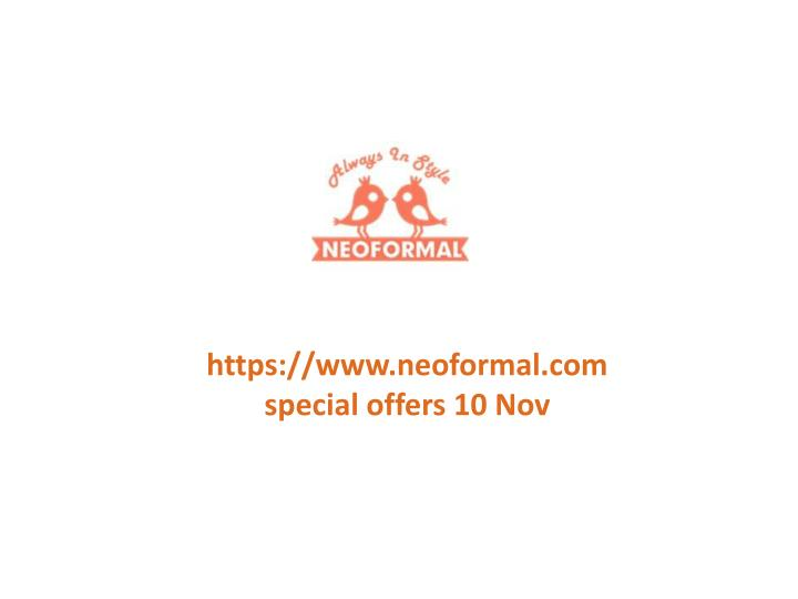 Https://www.neoformal.com special offers 10 Nov