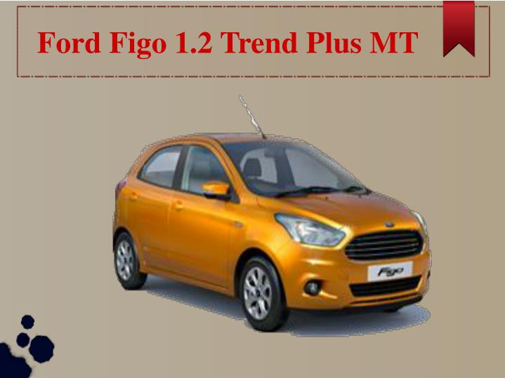 Ford figo 1 2 trend plus mt