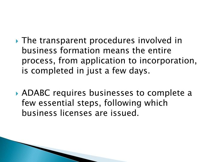 The transparent procedures involved in business formation means the entire process, from application to incorporation, is completed in just a few days.