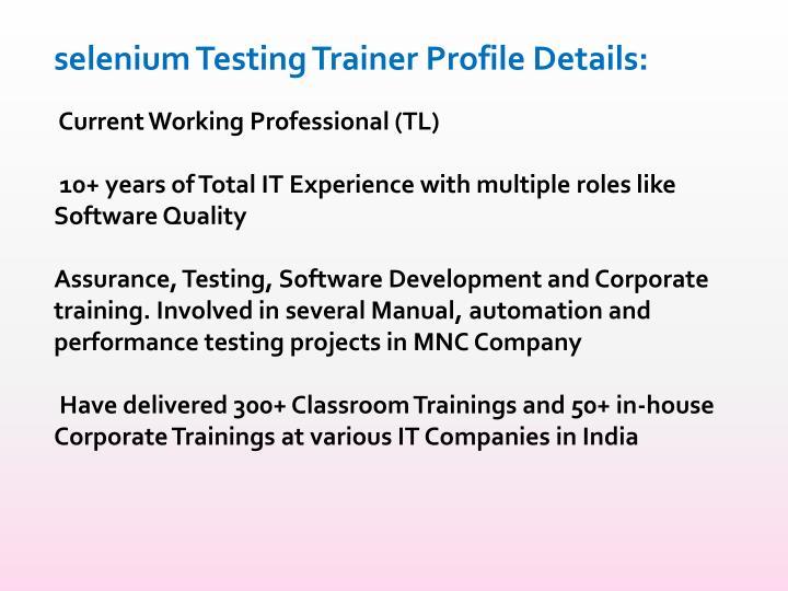 selenium Testing Trainer Profile Details: