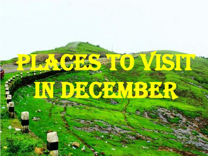 PLACES TO VISIT IN DECEMBER