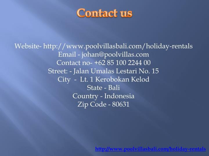Website- http://www.poolvillasbali.com/holiday-rentals