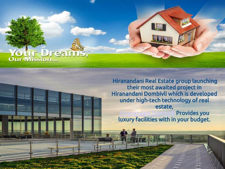 Hiranandani Real Estate group launching their most awaited project in Hiranandani Dombivli which is developed under high-tech technology of real estate,