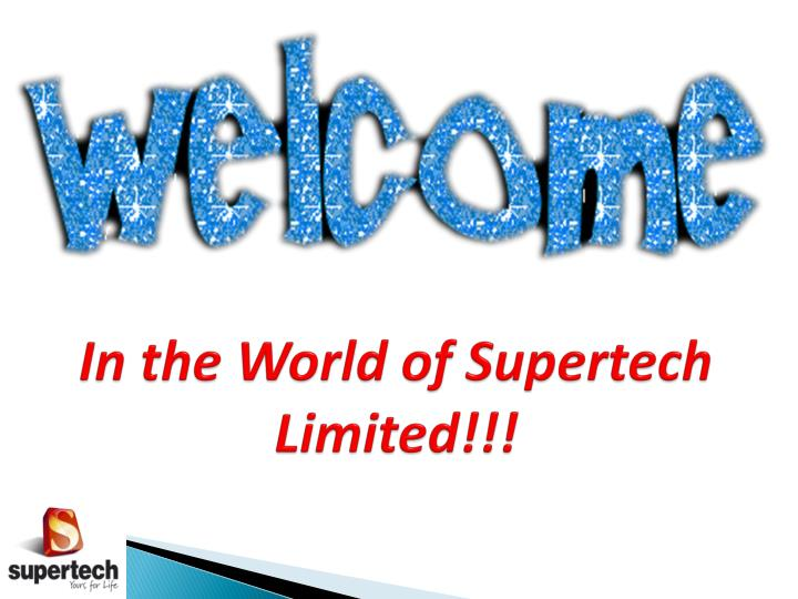 I n the world of supertech limited