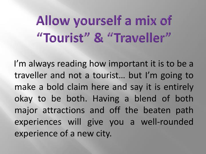 "Allow yourself a mix of ""Tourist"" & """
