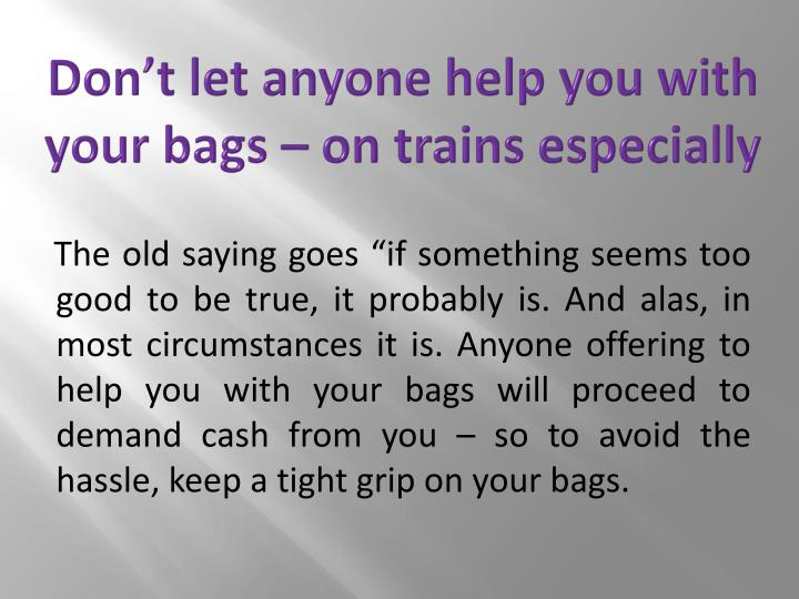 Don't let anyone help you with your bags – on trains especially