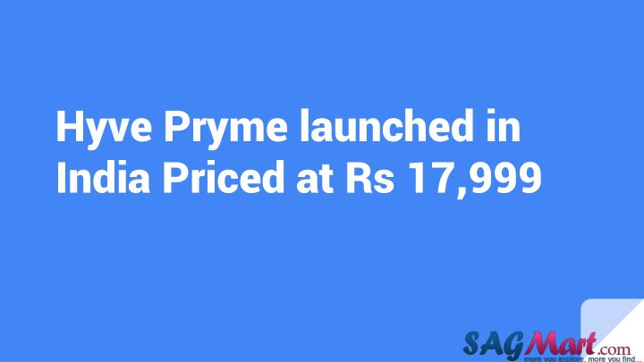 Hyve pryme launched in india priced at rs 17 999