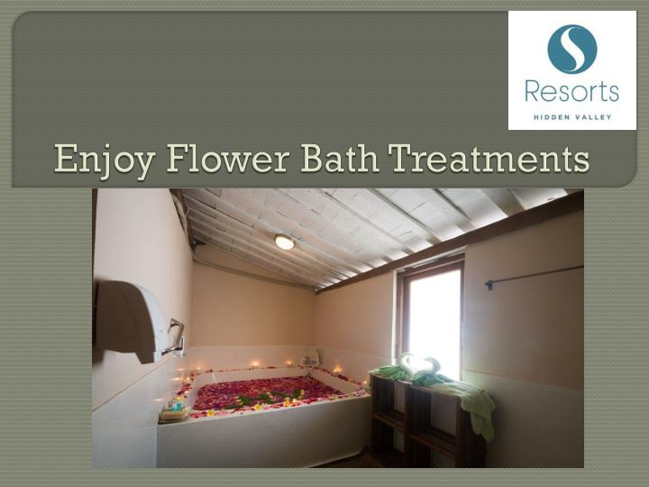 Enjoy flower bath treatments