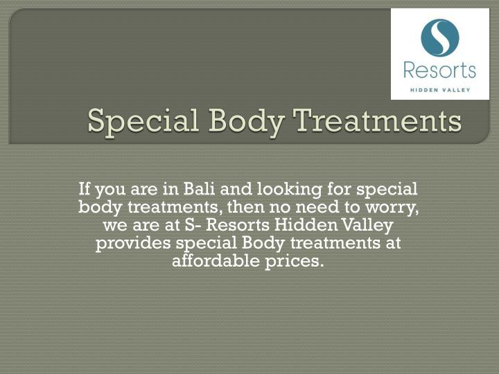 Special body treatments