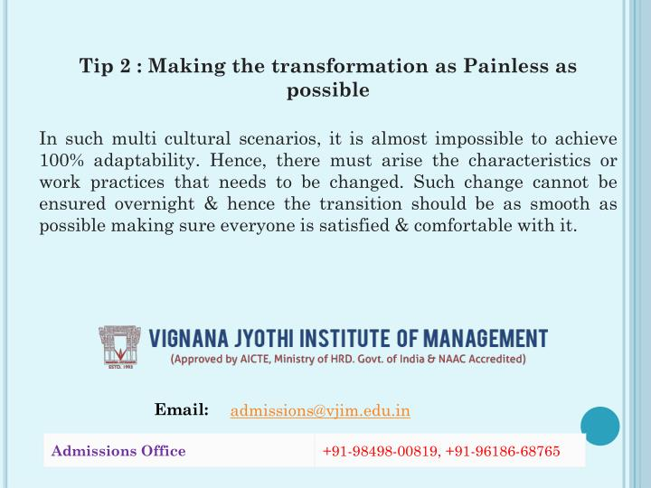 Tip 2 : Making the transformation as Painless as