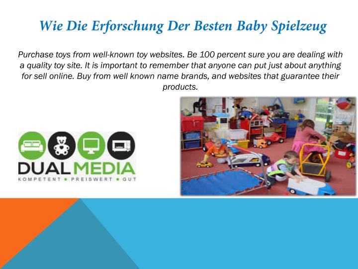 Purchase toys from well-known toy websites. Be 100 percent sure you are dealing with