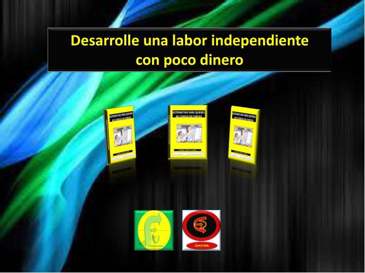 Desarrolle una labor independiente
