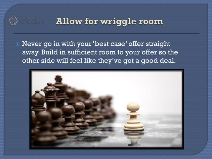 Allow for wriggle room