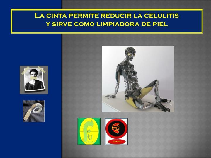 La cinta permite reducir la celulitis