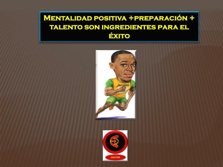 Mentalidad positiva +preparación +