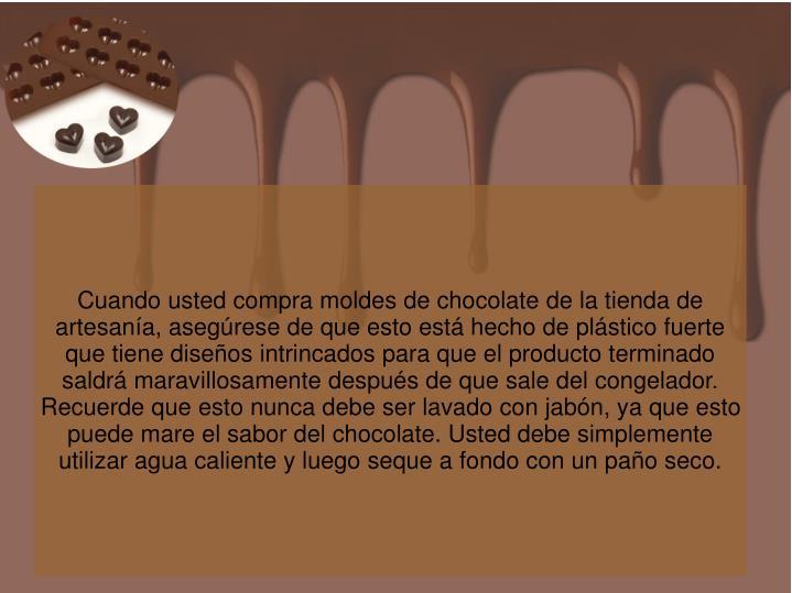 Cuando usted compra moldes de chocolate de la tienda de artesanía, asegúrese de que esto está hecho de plástico fuerte que tiene diseños intrincados para que el producto terminado saldrá maravillosamente después de que sale del congelador.