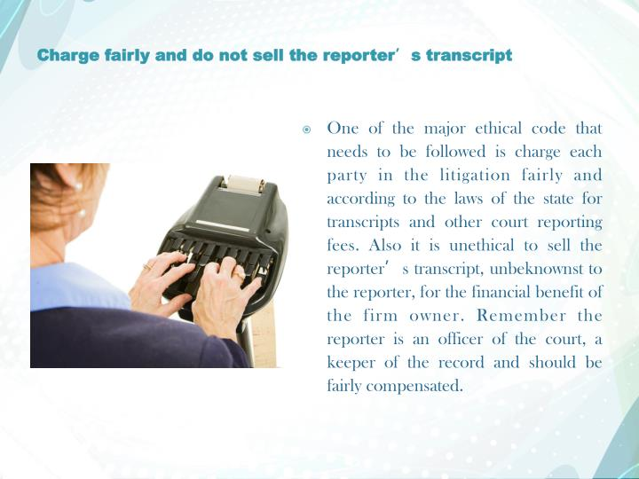 Charge fairly and do not sell the reporter's transcript