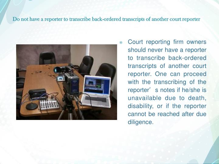 Do not have a reporter to transcribe back-ordered transcripts of another court reporter