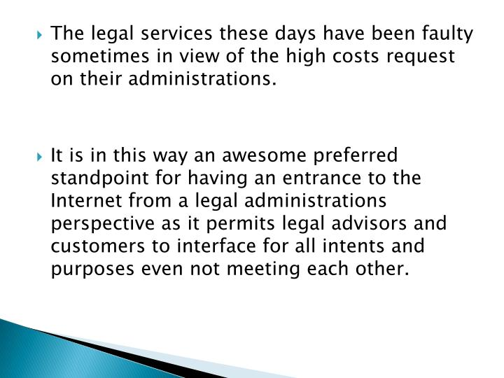 The legal services these days have been faulty sometimes in view of the high costs request on their ...