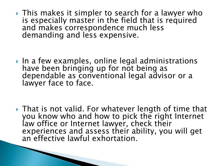 This makes it simpler to search for a lawyer who is especially master in the field that is required and makes correspondence much less demanding and less expensive.