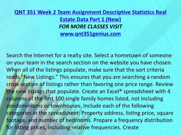 QNT 351 Week 2 Team Assignment Descriptive Statistics Real Estate Data Part 1 (New)