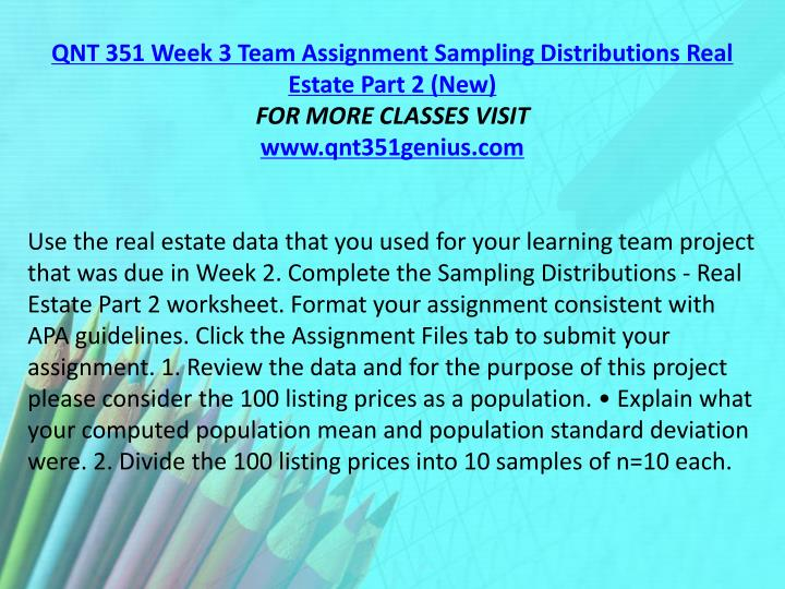 QNT 351 Week 3 Team Assignment Sampling Distributions Real Estate Part 2 (New)
