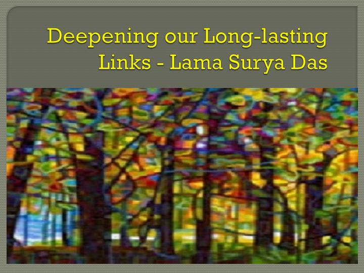 Deepening our Long-lasting Links - Lama Surya Das