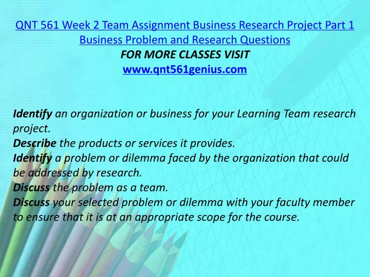 QNT 561 Week 2 Team Assignment Business Research Project Part 1 Business Problem and Research Questions