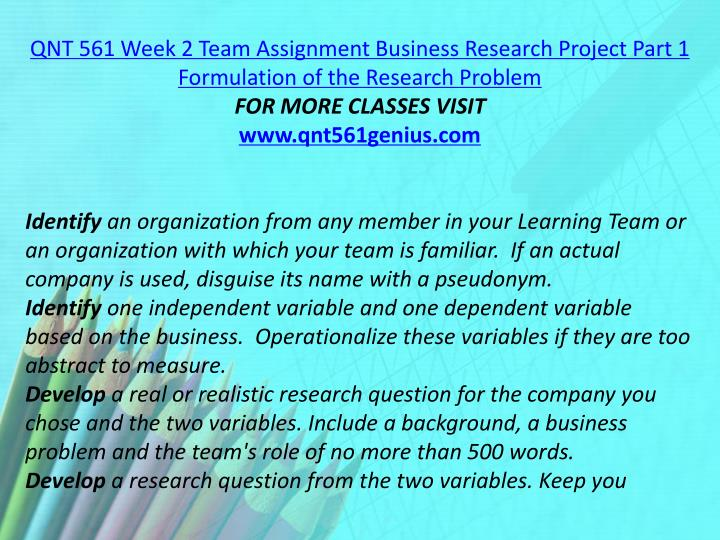 QNT 561 Week 2 Team Assignment Business Research Project Part 1 Formulation of the Research Problem
