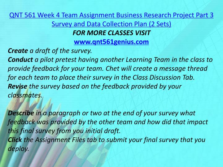 QNT 561 Week 4 Team Assignment Business Research Project Part 3 Survey and Data Collection Plan (2 Sets)