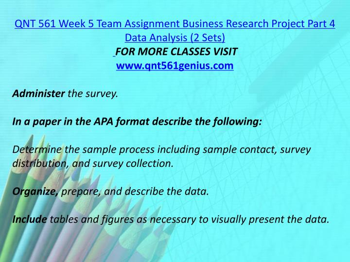 QNT 561 Week 5 Team Assignment Business Research Project Part 4 Data Analysis (2 Sets)