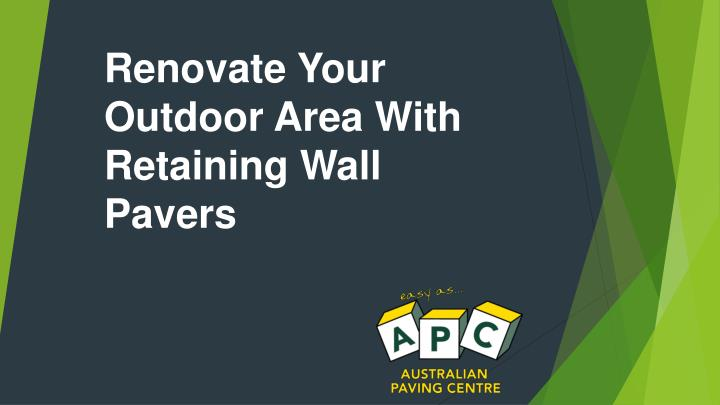 Renovate Your Outdoor Area With Retaining Wall Pavers