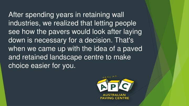 After spending years in retaining wall industries, we realized that letting people see how the pavers would look after laying down is necessary for a decision. That's when we came up with the idea of a paved and retained landscape