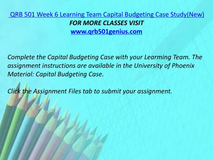 QRB 501 Week 6 Learning Team Capital Budgeting Case Study(New)
